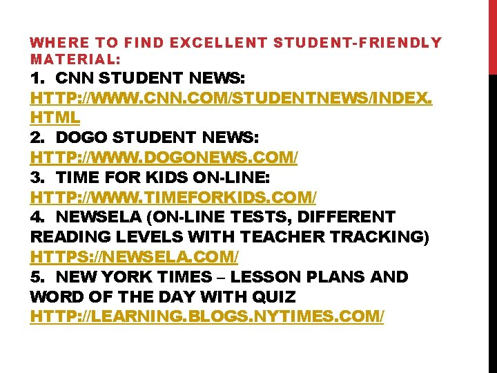 WHERE TO FIND EXCELLENT STUDENT-FRIENDLY MATERIAL: 1. CNN STUDENT NEWS: HTTP: //WWW. CNN. COM/STUDENTNEWS/INDEX.