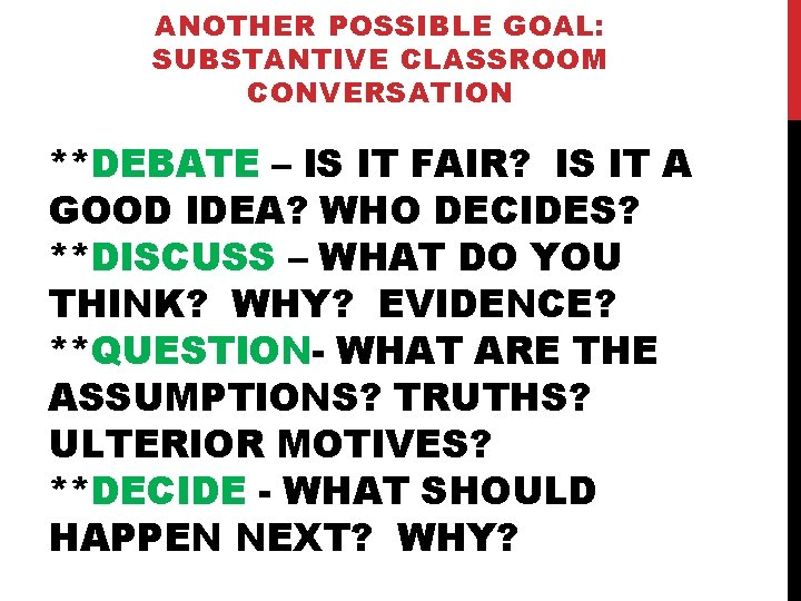 ANOTHER POSSIBLE GOAL: SUBSTANTIVE CLASSROOM CONVERSATION **DEBATE – IS IT FAIR? IS IT A