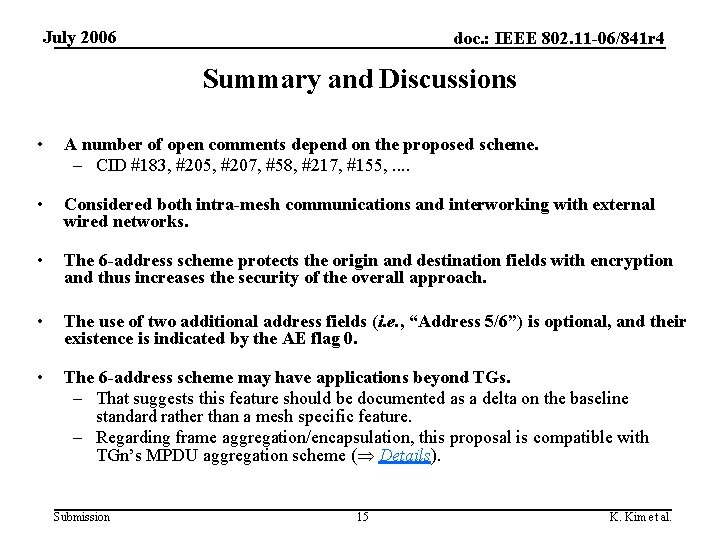 July 2006 doc. : IEEE 802. 11 -06/841 r 4 Summary and Discussions •