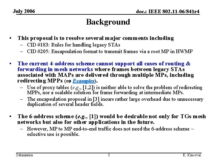 July 2006 doc. : IEEE 802. 11 -06/841 r 4 Background • This proposal