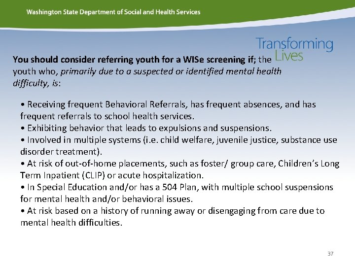 You should consider referring youth for a WISe screening if; the youth who, primarily
