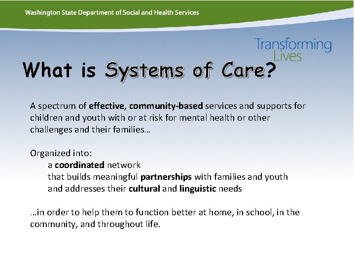 What is Systems of Care? Care A spectrum of effective, community-based services and supports
