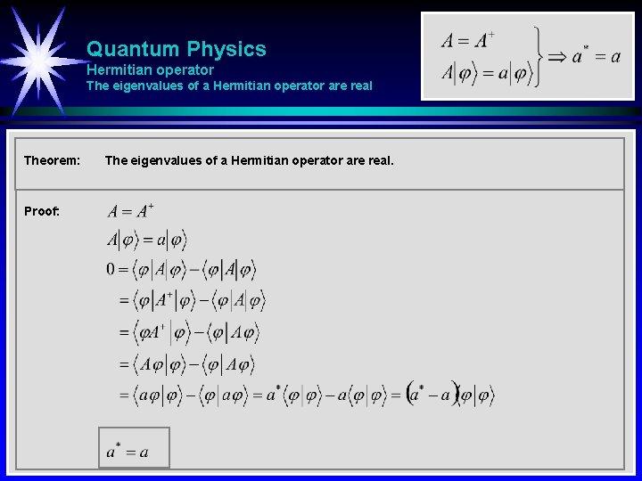 Quantum Physics Hermitian operator The eigenvalues of a Hermitian operator are real Theorem: Proof: