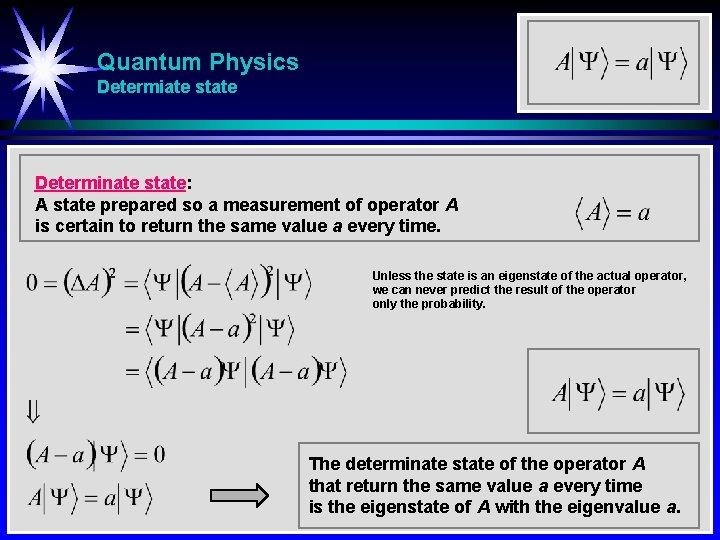 Quantum Physics Determiate state Determinate state: A state prepared so a measurement of operator