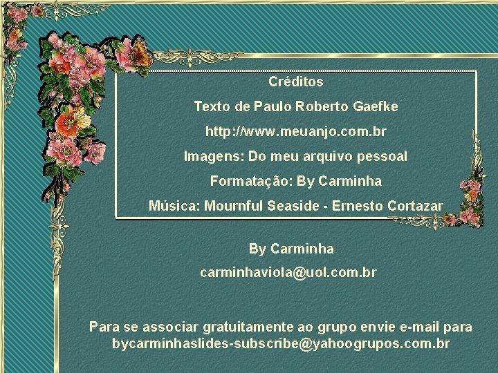 Créditos Texto de Paulo Roberto Gaefke http: //www. meuanjo. com. br Imagens: Do meu