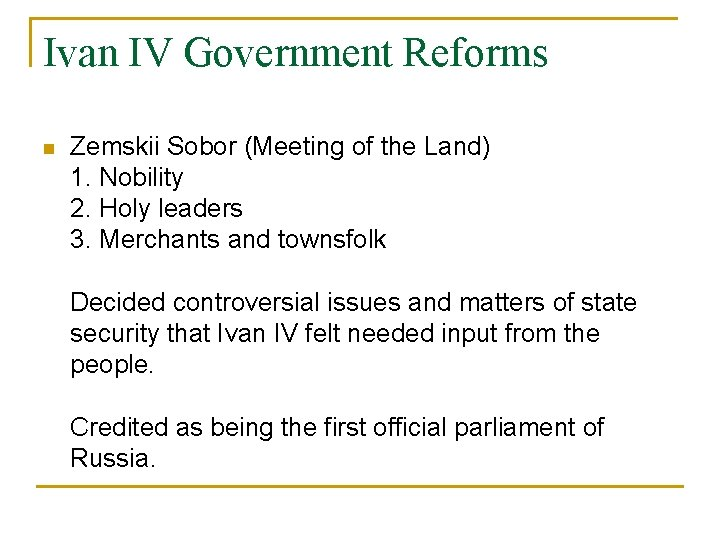 Ivan IV Government Reforms n Zemskii Sobor (Meeting of the Land) 1. Nobility 2.