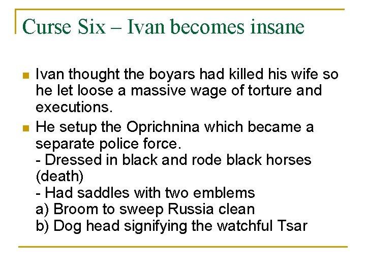Curse Six – Ivan becomes insane n n Ivan thought the boyars had killed