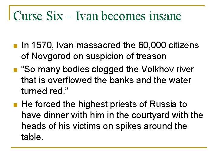 Curse Six – Ivan becomes insane n n n In 1570, Ivan massacred the