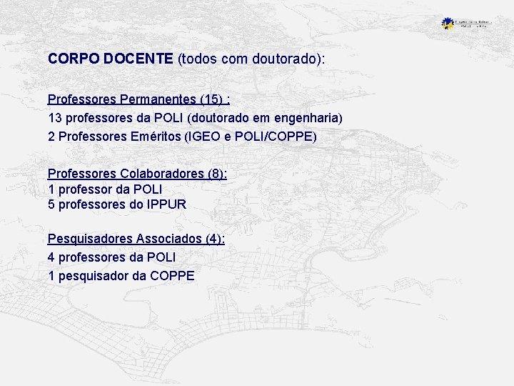 CORPO DOCENTE (todos com doutorado): Professores Permanentes (15) : 13 professores da POLI (doutorado