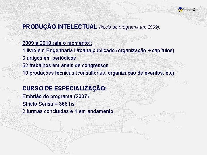 PRODUÇÃO INTELECTUAL (inicio do programa em 2009): 2009 e 2010 (até o momento): 1