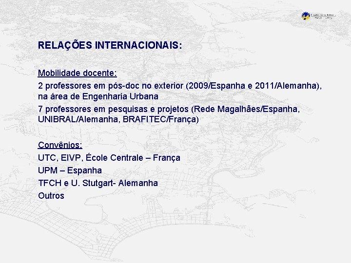 RELAÇÕES INTERNACIONAIS: Mobilidade docente: 2 professores em pós-doc no exterior (2009/Espanha e 2011/Alemanha), na