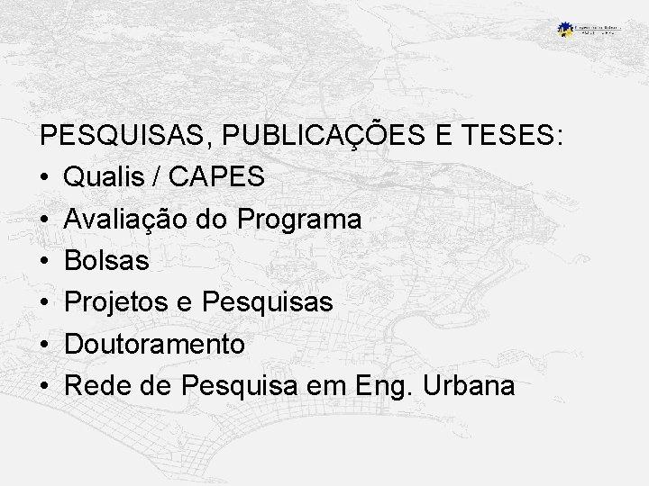 PESQUISAS, PUBLICAÇÕES E TESES: • Qualis / CAPES • Avaliação do Programa • Bolsas