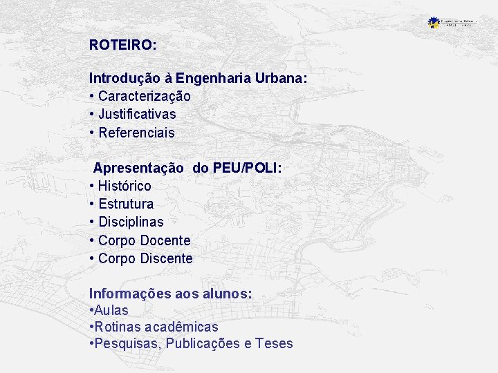 ROTEIRO: Introdução à Engenharia Urbana: • Caracterização • Justificativas • Referenciais Apresentação do PEU/POLI: