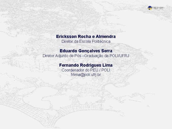 Ericksson Rocha e Almendra Diretor da Escola Politécnica Eduardo Gonçalves Serra Diretor Adjunto de