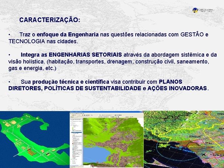 CARACTERIZAÇÃO: • Traz o enfoque da Engenharia nas questões relacionadas com GESTÃO e TECNOLOGIA
