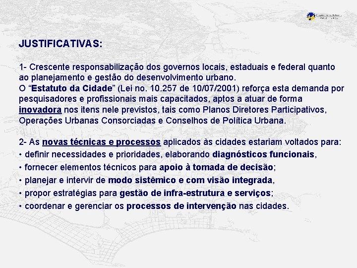 JUSTIFICATIVAS: 1 - Crescente responsabilização dos governos locais, estaduais e federal quanto ao planejamento