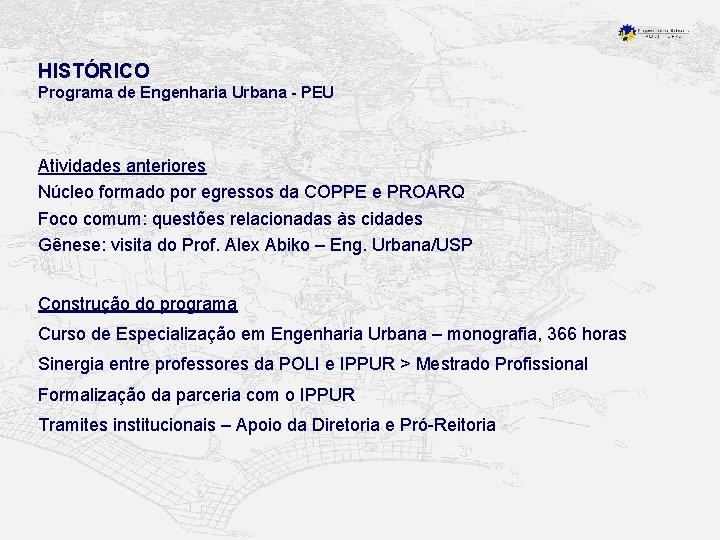 HISTÓRICO Programa de Engenharia Urbana - PEU Atividades anteriores Núcleo formado por egressos da