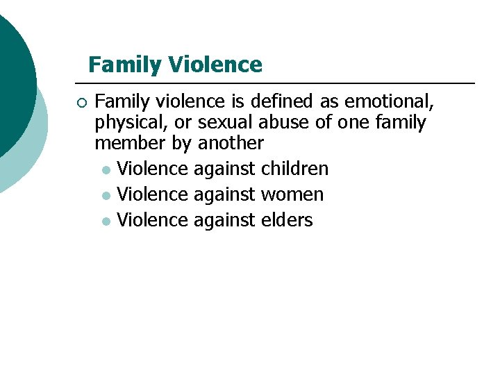 Family Violence ¡ Family violence is defined as emotional, physical, or sexual abuse of
