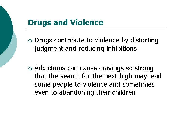 Drugs and Violence ¡ Drugs contribute to violence by distorting judgment and reducing inhibitions
