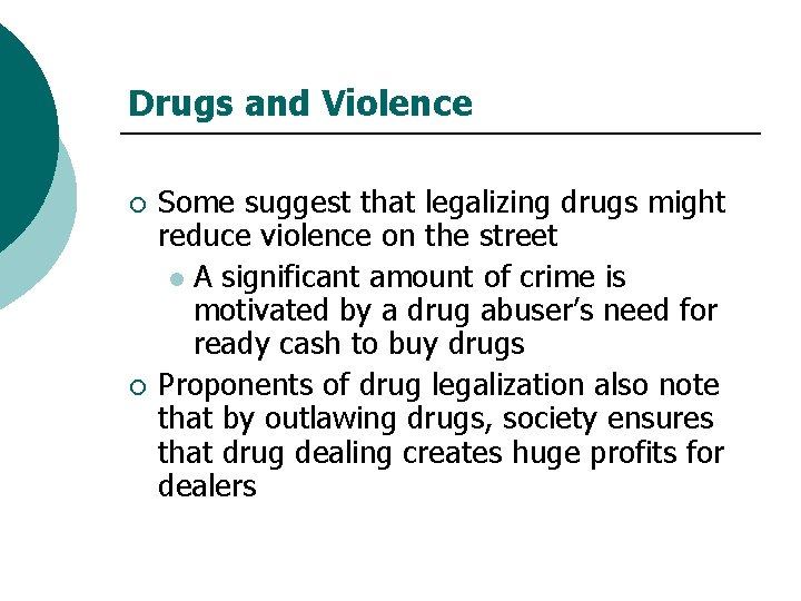 Drugs and Violence ¡ ¡ Some suggest that legalizing drugs might reduce violence on
