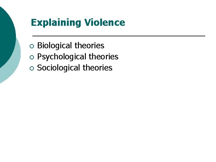 Explaining Violence ¡ ¡ ¡ Biological theories Psychological theories Sociological theories
