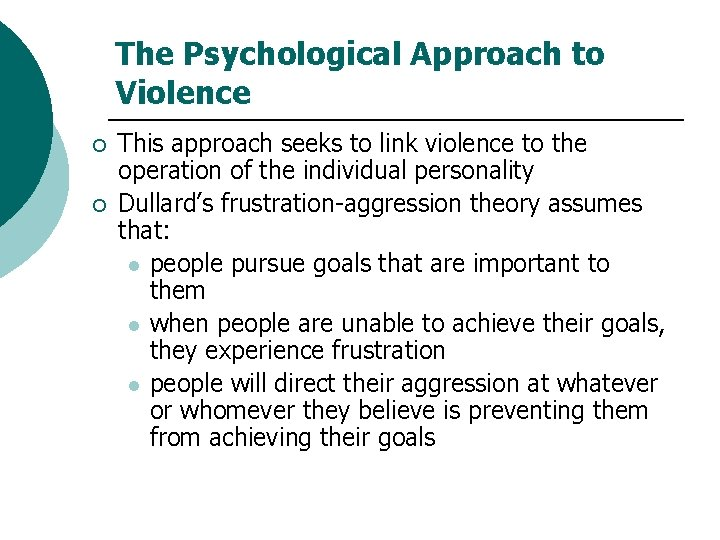 The Psychological Approach to Violence ¡ ¡ This approach seeks to link violence to