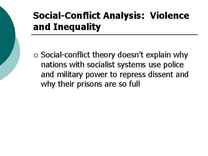Social-Conflict Analysis: Violence and Inequality ¡ Social-conflict theory doesn't explain why nations with socialist