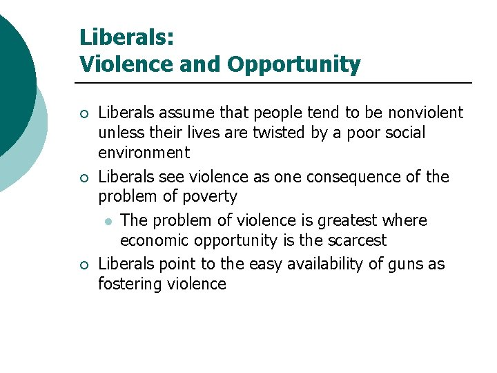 Liberals: Violence and Opportunity ¡ ¡ ¡ Liberals assume that people tend to be
