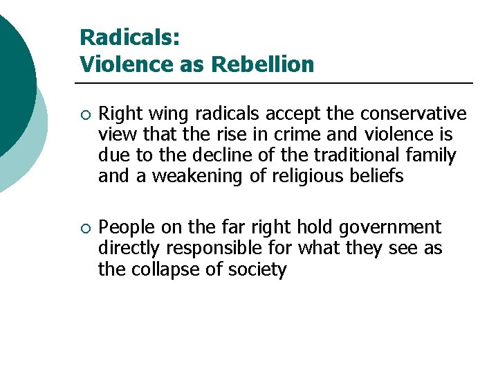 Radicals: Violence as Rebellion ¡ Right wing radicals accept the conservative view that the