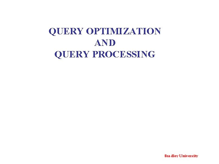 QUERY OPTIMIZATION AND QUERY PROCESSING