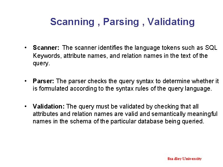 Scanning , Parsing , Validating • Scanner: The scanner identifies the language tokens such
