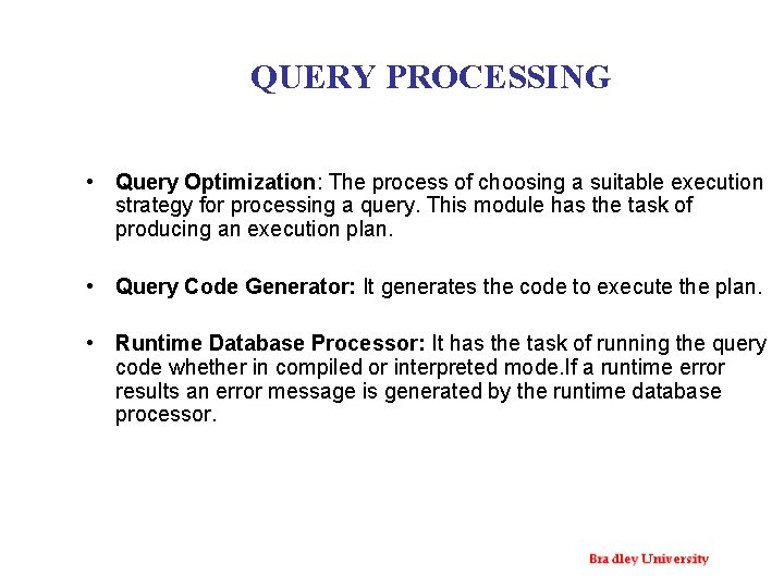 QUERY PROCESSING • Query Optimization: The process of choosing a suitable execution strategy for