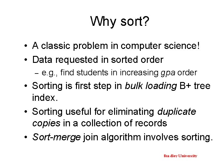 Why sort? • A classic problem in computer science! • Data requested in sorted