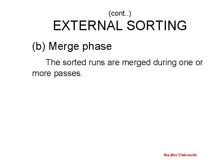(cont. . ) EXTERNAL SORTING (b) Merge phase The sorted runs are merged during