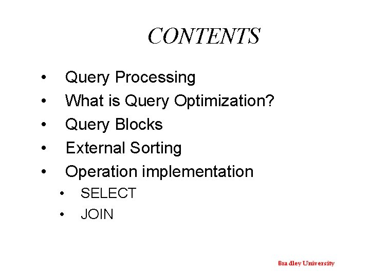CONTENTS • • • Query Processing What is Query Optimization? Query Blocks External Sorting