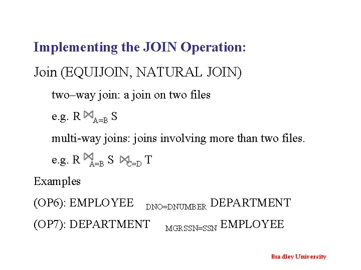 Implementing the JOIN Operation: Join (EQUIJOIN, NATURAL JOIN) two–way join: a join on two