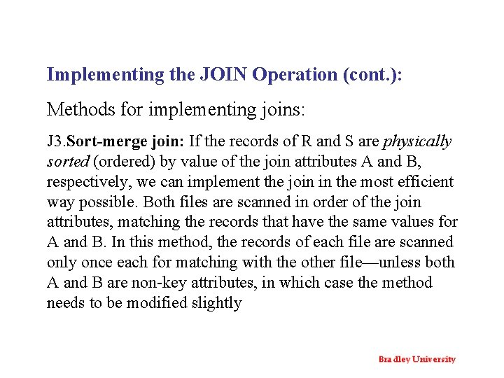 Implementing the JOIN Operation (cont. ): Methods for implementing joins: J 3. Sort-merge join: