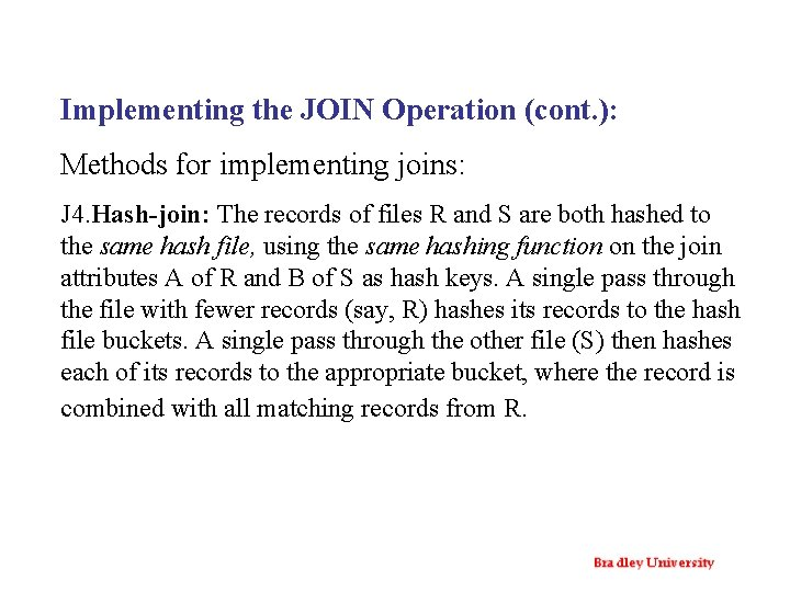 Implementing the JOIN Operation (cont. ): Methods for implementing joins: J 4. Hash-join: The