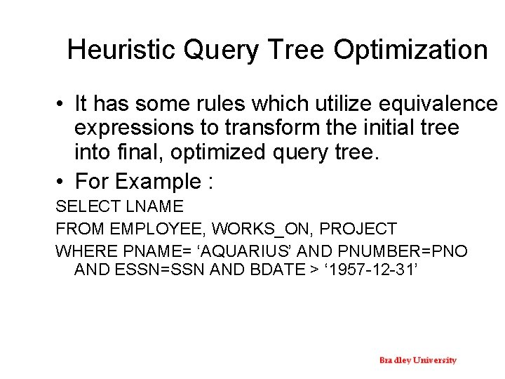Heuristic Query Tree Optimization • It has some rules which utilize equivalence expressions to