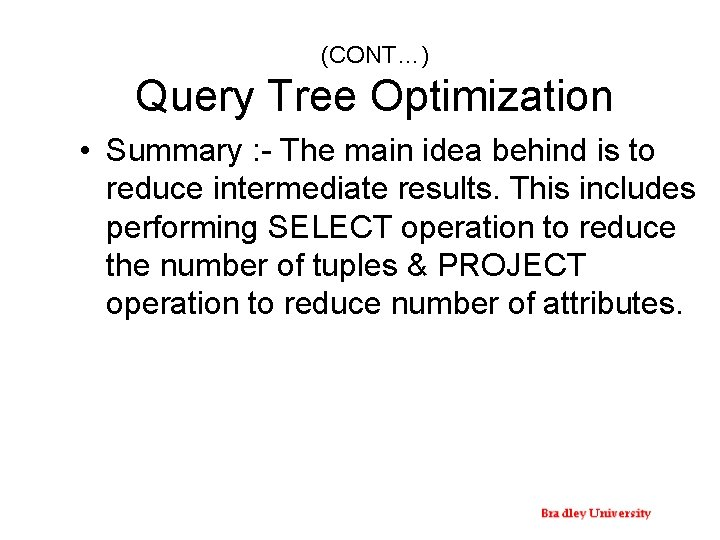 (CONT…) Query Tree Optimization • Summary : - The main idea behind is to