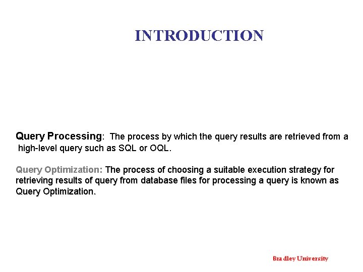 INTRODUCTION Query Processing: The process by which the query results are retrieved from a