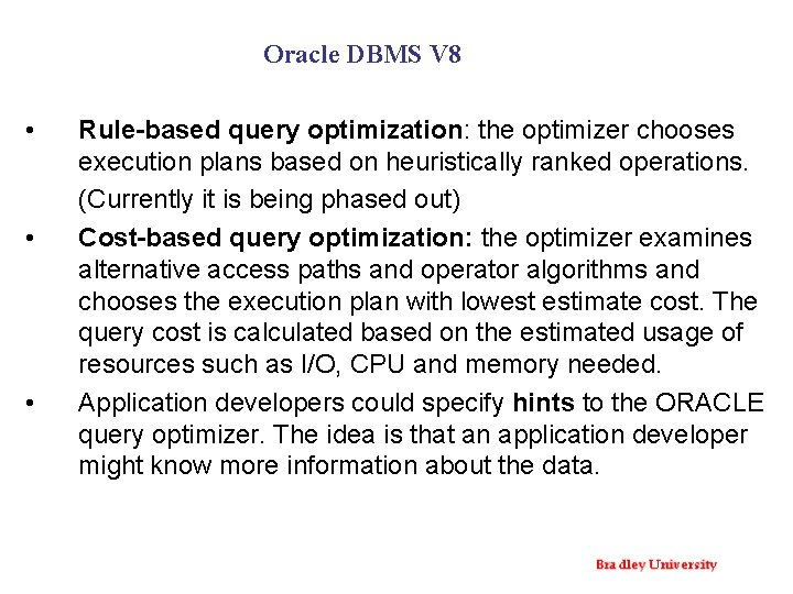Oracle DBMS V 8 • • • Rule-based query optimization: the optimizer chooses execution