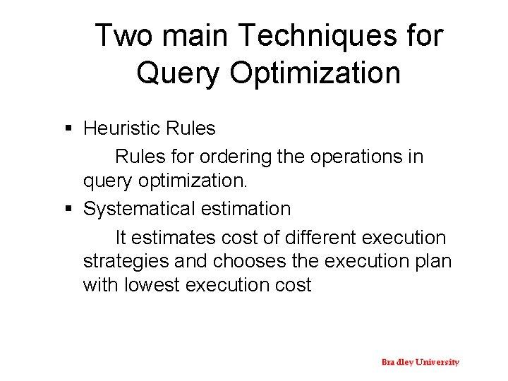 Two main Techniques for Query Optimization § Heuristic Rules for ordering the operations in