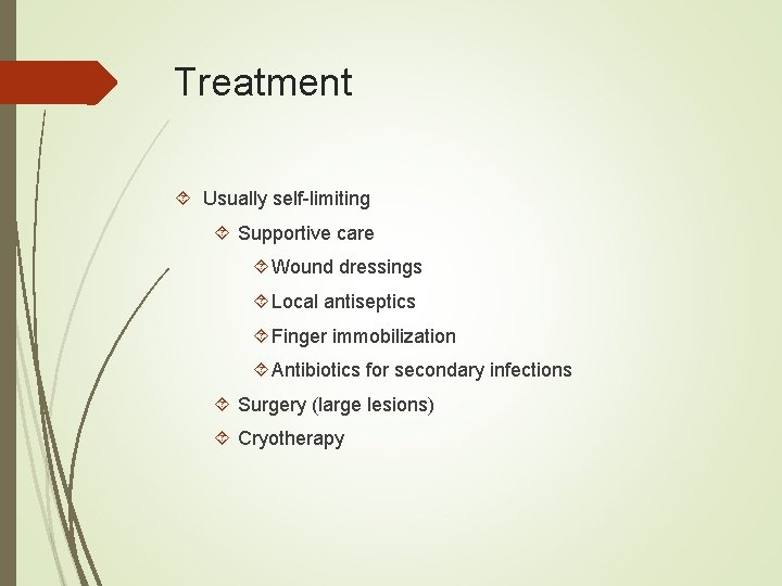 Treatment Usually self-limiting Supportive care Wound dressings Local antiseptics Finger immobilization Antibiotics for secondary