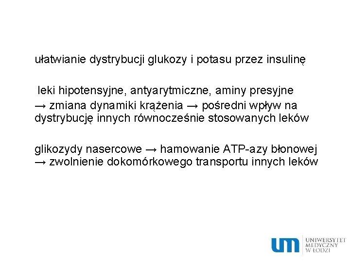 ułatwianie dystrybucji glukozy i potasu przez insulinę leki hipotensyjne, antyarytmiczne, aminy presyjne →
