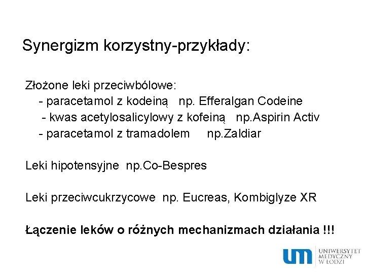 Synergizm korzystny-przykłady: Złożone leki przeciwbólowe: - paracetamol z kodeiną np. Efferalgan Codeine - kwas