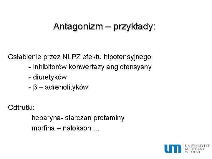 Antagonizm – przykłady: Osłabienie przez NLPZ efektu hipotensyjnego: - inhibitorów konwertazy angiotensysny - diuretyków