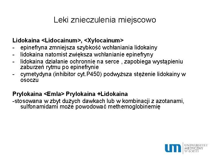 Leki znieczulenia miejscowo Lidokaina <Lidocainum>, <Xylocainum> - epinefryna zmniejsza szybkość wchłaniania lidokainy - lidokaina