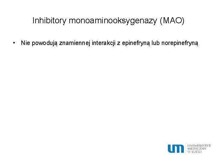 Inhibitory monoaminooksygenazy (MAO) • Nie powodują znamiennej interakcji z epinefryną lub norepinefryną
