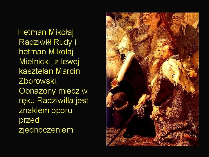 Hetman Mikołaj Radziwiłł Rudy i hetman Mikołaj Mielnicki, z lewej kasztelan Marcin Zborowski.